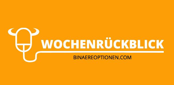 Binäre Optionen Wochenrückblick KW 32, Ausblick & News